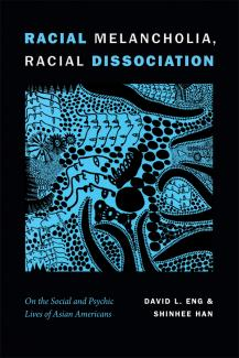 Racial melancholia, racial dissociation : on the social and psychic lives of Asian Americans book cover