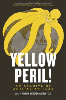 Yellow peril! : an archive of anti-Asian fear book cover